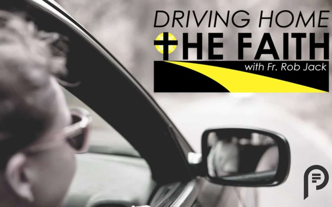 Pastoral Parish and Driving Home the Faith with Fr. Rob Jack